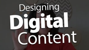 Design Digital Content that Fosters Interaction and Engagement