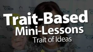 Live Coaching Call: Trait-Based Mini-Lessons with a Focus on the Trait of Ideas