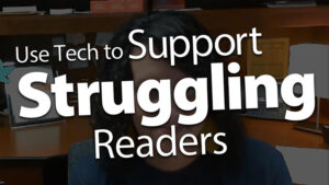 Use Tech to Support Struggling Readers