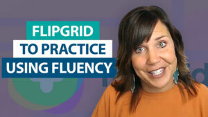 How can I use Flipgrid to practice fluency?