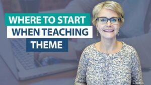 Where do I start when teaching theme?